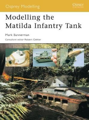 Modelling the Matilda Infantry Tank (Electronic book text): Mark Bannerman