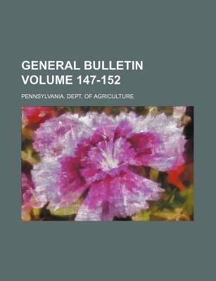 General Bulletin Volume 147-152 (Paperback): Pennsylvania Dept of Agriculture