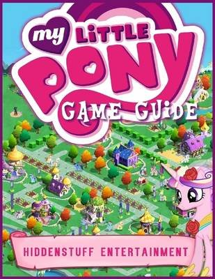 My Little Pony Game Guide (Electronic book text): Hiddenstuff Entertainment