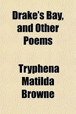 Drake's Bay, and Other Poems (Paperback): Tryphena Matilda Browne