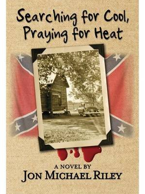 Searching for Cool, Praying for Heat (Electronic book text): Jon Michael Riley