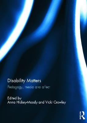 Disability Matters - Pedagogy, Media and Affect (Hardcover): Anna Hickey-moody, Vicki Crowley