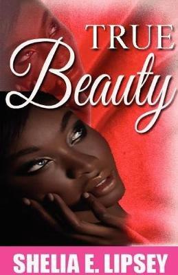 True Beauty (Paperback): Shelia E. Lipsey