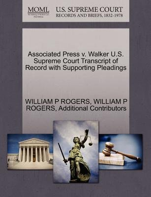 Associated Press V. Walker U.S. Supreme Court Transcript of Record with Supporting Pleadings (Paperback): William P.] Rogers,...