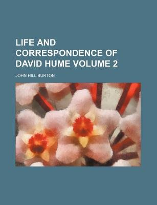 Life and Correspondence of David Hume Volume 2 (Paperback): John Hill Burton