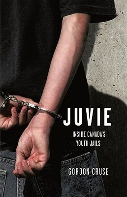 Juvie - Inside Canada's Youth Jails (Paperback): Gordon Cruse