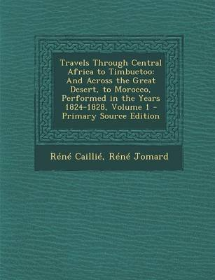Travels Through Central Africa to Timbuctoo - And Across the Great Desert, to Morocco, Performed in the Years 1824-1828, Volume...