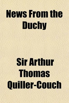 News from the Duchy (Paperback): Arthur Quiller-Couch