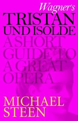 Wagner's Tristan und Isolde - A Short Guide to a Great Opera (Electronic book text): Michael Steen