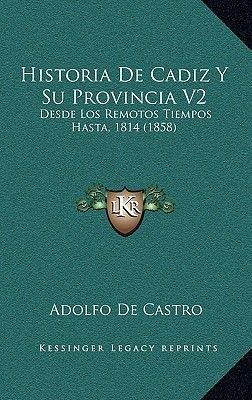 Historia de Cadiz y Su Provincia V2 - Desde Los Remotos Tiempos Hasta, 1814 (1858) (Spanish, Paperback): Adolfo de Castro