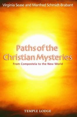 Paths of the Christian Mysteries - From Compostela to the New World (Paperback): Virginia Sease, Manfred Schmidt-Brabant