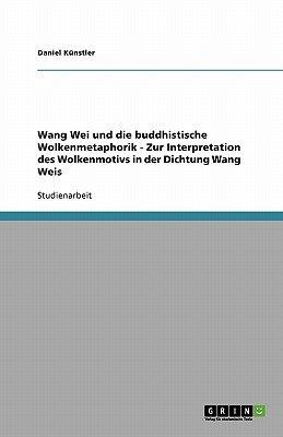Wang Wei Und Die Buddhistische Wolkenmetaphorik - Zur Interpretation Des Wolkenmotivs in Der Dichtung Wang Weis (German,...