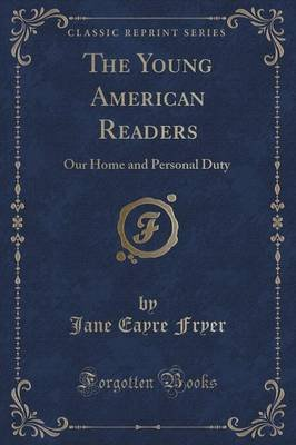 The Young American Readers - Our Home and Personal Duty (Classic Reprint) (Paperback): Jane Eayre Fryer
