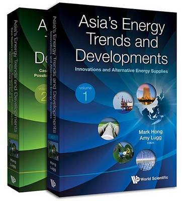 Asia's Energy Trends and Developments: (In 2 Volumes)Volume 1: Innovations and Alternative Energy Suppliesvolume 2: Case...