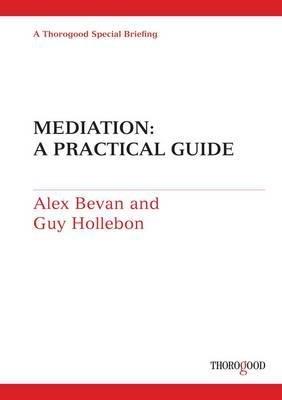 Mediation: A Practical Guide (Spiral bound, 1): Alex Bevan, Guy Hollebon