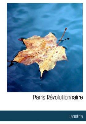 Paris R Volutionnaire (English, French, Hardcover): Lenotre