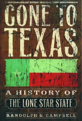 Gone to Texas - A History of the Lone Star State (Paperback, First): Randolph B. Campbell