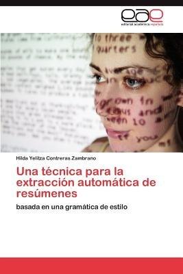 Una Tecnica Para La Extraccion Automatica de Resumenes (Spanish, Paperback): Contreras Zambrano Hilda Yelitza