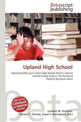 Upland High School (Paperback): Lambert M. Surhone, Mariam T. Tennoe, Susan F. Henssonow