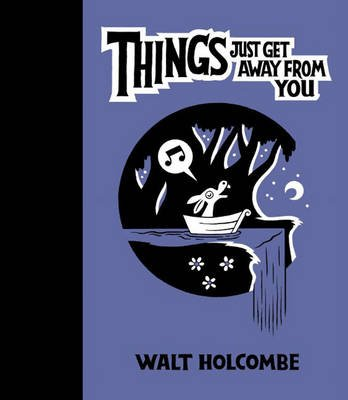 Things Just Get Away From You (Hardcover): Walt Holcombe