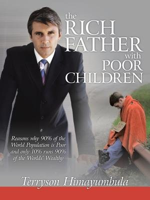 The RICH FATHER With POOR CHILDREN - Reasons why 90% of the World Population is Poor and only 10% runs 90% of the Worlds'...