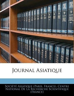 Journal Asiatique (French, Paperback): Paris France Socit Asiatique, National De La Recherche Scientif Centre National De La...