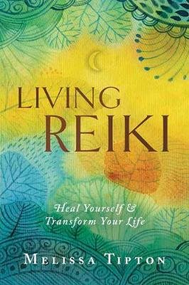 Living Reiki - Heal Yourself and Transform  Your Life (Paperback): Melissa Tipton