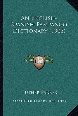 An English-Spanish-Pampango Dictionary (1905) (Paperback): Luther Parker
