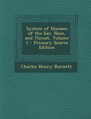 System of Diseases of the Ear, Nose, and Throat, Volume 1 (Paperback, Primary Source): Charles Henry Burnett