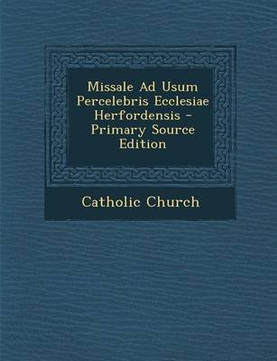 Missale Ad Usum Percelebris Ecclesiae Herfordensis - Primary Source Edition (Latin, Paperback): Catholic Church.