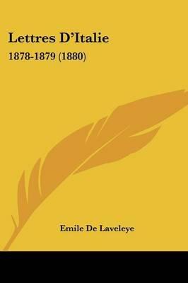 Lettres D'Italie - 1878-1879 (1880) (English, French, Paperback): Emile Delaveleye
