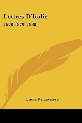 Lettres D'Italie - 1878-1879 (1880) (English, French, Paperback): Emile Delaveleye