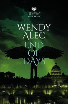 Chronicles of Brothers 5: End of Days (Paperback): Wendy Alec