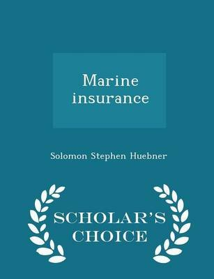 Marine Insurance - Scholar's Choice Edition (Paperback): Solomon Stephen Huebner