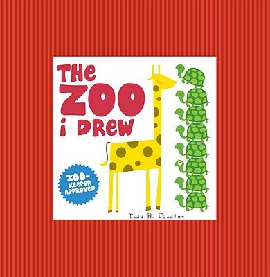 The Zoo I Drew (Hardcover): Todd H Doodler