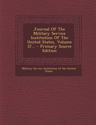 Journal of the Military Service Institution of the United States, Volume 37... - Primary Source Edition (Paperback): Military...