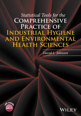 Statistical Tools for the Comprehensive Practice of Industrial Hygiene and Environmental Health Sciences (Hardcover): David L....
