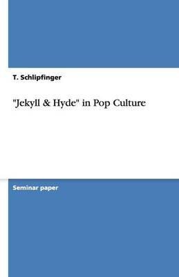 Jekyll & Hyde in Pop Culture (Paperback): T Schlipfinger