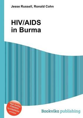 Hiv/AIDS in Burma (Paperback): Jesse Russell, Ronald Cohn