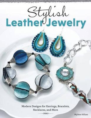 Stylish Leather Jewelry - Modern Designs for Earrings, Bracelets, Necklaces, and More (Paperback): Mylene Hillam