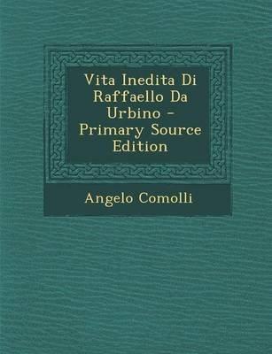 Vita Inedita Di Raffaello Da Urbino (English, Italian, Paperback): Angelo Comolli