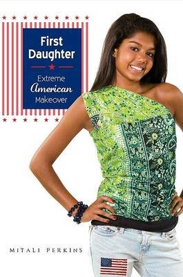 First Daughter - Extreme American Makeover (Hardcover): Mitali Perkins