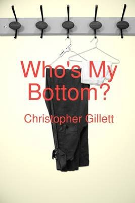 Who's My Bottom (Electronic book text): Christopher Gillett