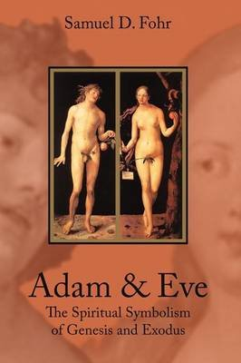 Adam & Eve - The Spiritual Symbolism of Genesis and Exodus (Paperback, 4th): S. D Fohr