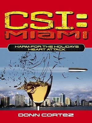 Csi - Miami #6: Harm for the Holidays: Heart Attack: New Fears (Electronic book text): Donn Cortez