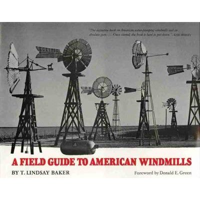 A Field Guide to American Windmills (Hardcover, New edition): T Lindsay Baker