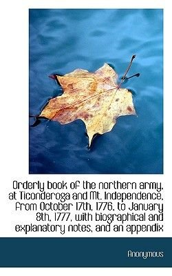 Orderly Book of the Northern Army, at Ticonderoga and Mt. Independence, from October 17th, 1776, to (Hardcover): Anonymous