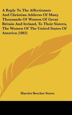 A Reply to the Affectionate and Christian Address of Many Thousands of Women of Great Britain and Ireland, to Their Sisters,...