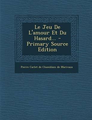 Le Jeu de L'Amour Et Du Hasard... (English, French, Paperback): Pierre Carlet De Chamblain De Marivaux