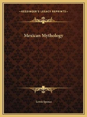 Mexican Mythology (Hardcover): Lewis Spence